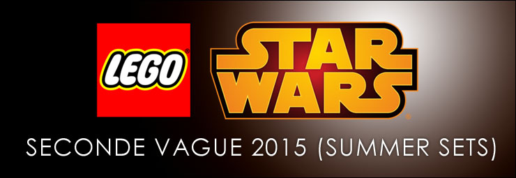 Les sets LEGO Star Wars de la seconde vague 2015 (Summer Sets)