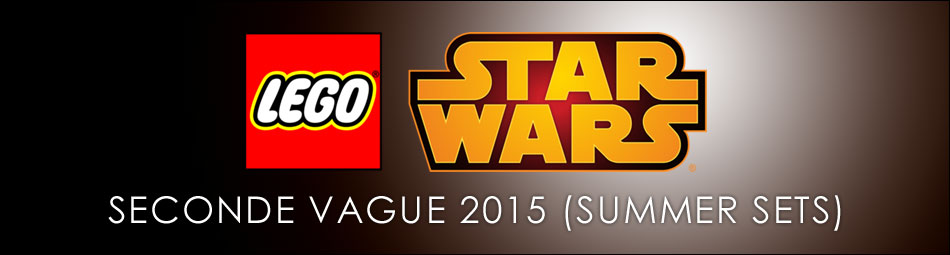 Découvrez les sets LEGO Star Wars de la seconde vague 2015 (Summer Sets)