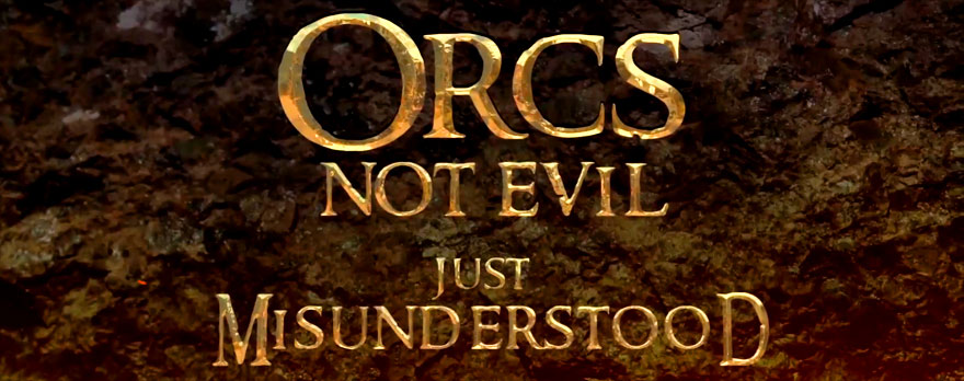 Orcs Not Evil, Just Misunderstood